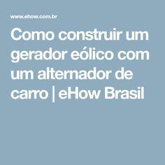 Como construir um gerador eólico com um alternador de carro | eHow Brasil