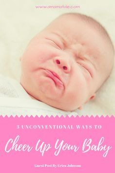 3 Unconventional Ways To Cheer Up Your Baby | How to Cheer Up Your Fussing Baby | How to Make Your Baby Smile | Guest Post By Erica Johnson on www.amamatale.com #babies #parenting #baby