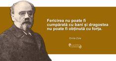 """""""Fericirea nu poate fi cumpărată cu bani și dragostea nu poate fi obținută cu forța."""" Emile Zola"""