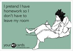 All the time... Well, I usually actually do have homework (I wouldn't lie) I just don't do it. Instead I sit around doing nothing.