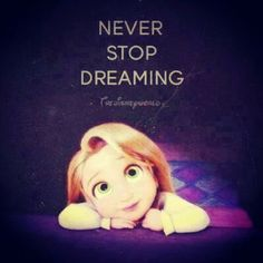 Never stop dreaming no matter where life takes you.... Love Rapunzel and the disney quotes