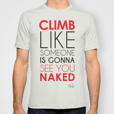 """Rock Climb ...Naked"" T-shirt by BeeJay's - $22.00 www.society6.com/beejays Designs by Beth Nintzel and Jennifer Thomas-Browne"