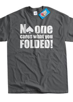 No One Cares What You Folded Poker Screen Printed by IceCreamTees, $14.99