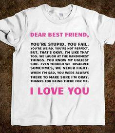 Dear best friend I love you. - Bestie Shirts - Ideas of Bestie Shirts - Dear best friend I love you. Bff Shirts, Best Friend T Shirts, Dear Best Friend, Best Friend Outfits, Best Friend Gifts, Best Friends, Friends Shirts, Meme Shirts, Quote Shirts