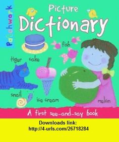 Picture Dictionary A First See and Say Book (Patchwork First Poem ) (9781904668862) Felicia Law, Paula Knight , ISBN-10: 1904668860  , ISBN-13: 978-1904668862 ,  , tutorials , pdf , ebook , torrent , downloads , rapidshare , filesonic , hotfile , megaupload , fileserve