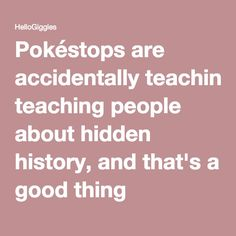 Pokéstops are accidentally teaching people about hidden history, and that's a good thing
