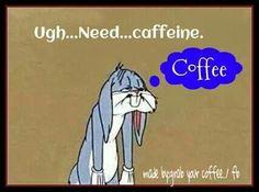Ugh...need....Coffee....
