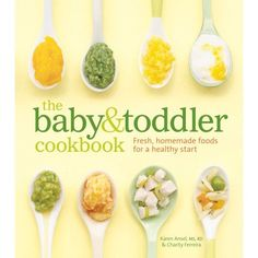 Amazon.com: The Baby and Toddler Cookbook: Fresh, Homemade Foods for a Healthy Start (9781740899802): Karen Ansel, Charity Ferreira: Books
