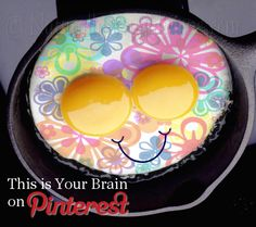 Remember the 'This is your brain on drugs' campaign? This is Your Brain on Pinterest...