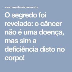 O segredo foi revelado: o câncer não é uma doença, mas sim a deficiência disto no corpo!