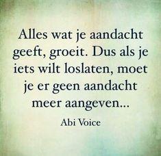 Alles wat je aandacht geeft groeit, dus als je iets wilt loslaten, moet je er geen aandacht meer aan geven, abi voice