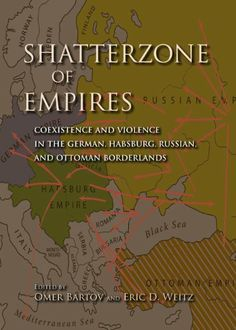 Shatterzone of Empires by Omer Bartov. $23.59. 543 pages. Publisher: Indiana University Press (February 6, 2013)