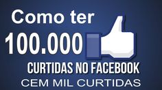 Como ter curtidas no Facebook, 100.000, infinitas curtidas no Facebook