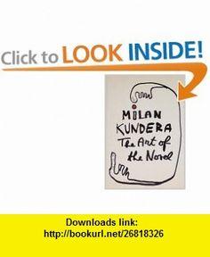 The Art of the Novel (9780802100115) Milan Kundera, Linda Asher , ISBN-10: 0802100112  , ISBN-13: 978-0802100115 ,  , tutorials , pdf , ebook , torrent , downloads , rapidshare , filesonic , hotfile , megaupload , fileserve