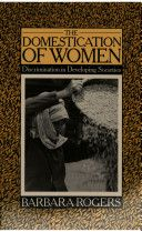 The Domestication of Women : Discrimination in Developing Societies