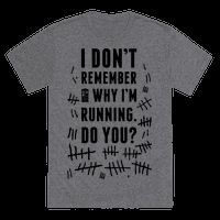 I Don't Remember Why I'm Running Do You? Tee