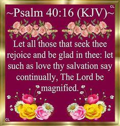 Psalms 40:16 (KJV)