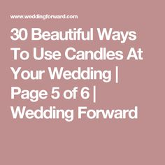 30 Beautiful Ways To Use Candles At Your Wedding | Page 5 of 6 | Wedding Forward