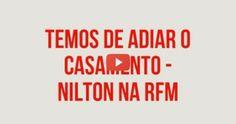 #RFM   #Nilton – #Apanhados pelo Telefone – temos de adiar o casamento