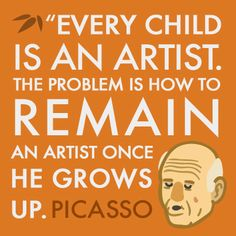 Famous Picasso quote about art. Repin if you wish growing up was only an option!