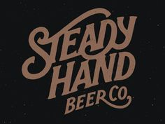 Steady Hand Beer Co. by Simon Walker. Simon is one of the best in the industry for hand lettered type, this latest showing just further pushes the point. Cool Typography, Typo Logo, Typography Letters, Graphic Design Typography, Lettering Design, Graphic Design Illustration, Hand Lettering, Branding Design, Ad Design