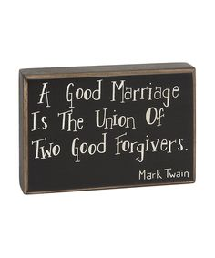 'A Good Marriage is the union of two god forgivers....Mark Twain