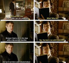 """Sherlock: You had a row. John: Sort of. It sat there and I shouted abuse to it. Sherlock: *Gives face that says """"You're turning into me more and more everyday""""* Sherlock Fandom, Sherlock John, Sherlock Holmes, Jim Moriarty, Sherlock Quotes, Watson Sherlock, Sherlock Humor, Johnlock, Destiel"""