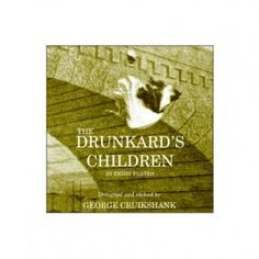The Drunkard's Children is the sequel to The Bottle (who knew) in which his offspring meet a sad end, all because Daddy popped into the offy on the way home. Published here as a booklet style greetings card.