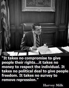 What it takes for compassion (Harvey Milk)                                                                                                                                                                                 More