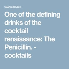 One of the defining drinks of the cocktail renaissance: The Penicillin. - cocktails