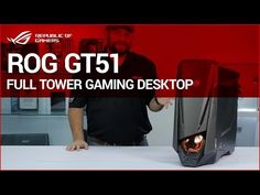 (2) Introducing the ROG GT51 Full Tower Gaming Desktop with 2x GTX1080's! - YouTube