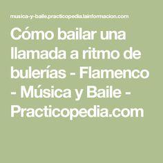 Cómo bailar una llamada a ritmo de bulerías - Flamenco - Música y Baile - Practicopedia.com