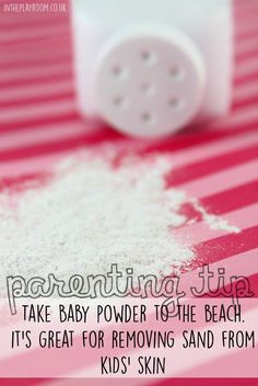 Beach Checklist Take baby powder to the beach. It's great for removing sand from kids' skinTake baby powder to the beach. It's great for removing sand from kids' skin