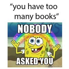Voicing the very wrong opinion about the amount of books someone should have. | 17 Guaranteed Ways To Upset Any Book Lover
