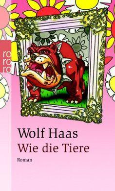 Wie die Tiere: Amazon.de: Wolf Haas: Bücher