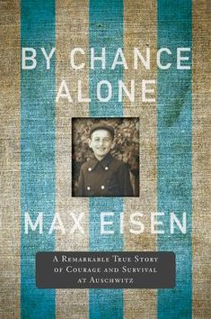 The NOOK Book (eBook) of the By Chance Alone: A Remarkable True Story of Courage and Survival at Auschwitz by Max Eisen at Barnes & Noble. New Books, Books To Read, Fiction And Nonfiction, Best Selling Books, Alone, Book Lists, Memoirs, True Stories, Book Worms
