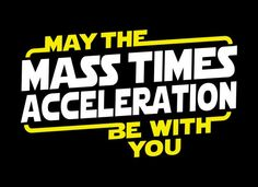 May the mass times acceleration be with you. Because Mass times acceleration equals force? Physics Jokes, Science Puns, Math Jokes, Teaching Science, Math Humor, Science Geek, Chemistry Jokes, Science Cartoons, Science Classroom