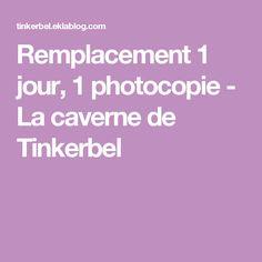 Remplacement 1 jour, 1 photocopie - La caverne de Tinkerbel