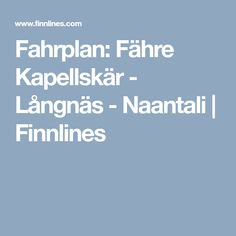 Fahrplan: Fähre Kapellskär - Långnäs - Naantali | Finnlines