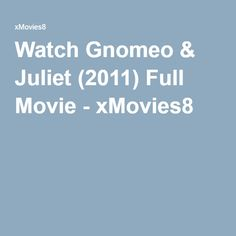Watch Gnomeo & Juliet (2011) Full Movie - xMovies8