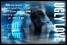 Ugly Love by Colleen Hoover Ugly Love Colleen Hoover, Nick Bateman, Fictional World, World Of Books, Book Boyfriends, Great Books, Book Quotes, Being Ugly, Literature