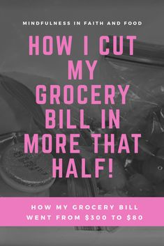 How I Cut My Grocery Bill in MORE than Half!