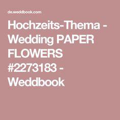 Hochzeits-Thema - Wedding PAPER FLOWERS #2273183 - Weddbook
