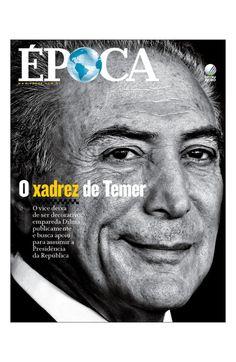 Revista ÉPOCA - capa da edição 914 - O xadrez de Temer (Foto: Revista ÉPOCA/Divulgação)