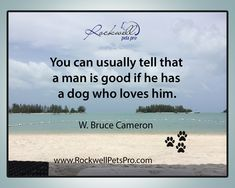 You can usually tell that a man is good if he has a dog who loves him. www.rockwellpetspro.com #Dog