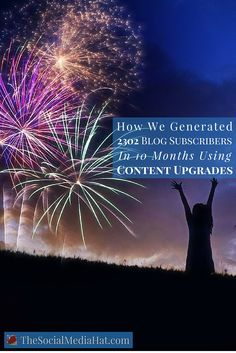 How We Generated 2302 Blog Subscribers In 10 Months - https://www.thesocialmediahat.com/blog/how-we-generated-2302-blog-subscribers-10-months-using-content-upgrades via The Social Media Hat #blog #sm