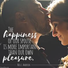 """""""The happiness of our spouse is more important than our own pleasure."""" ❤ #lds #ldsconf #marriage #love #selfless"""