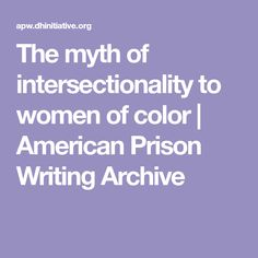 The myth of intersectionality to women of color | American Prison Writing Archive