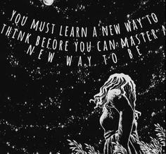 You must learn a new way to think before you can master a new way to be...
