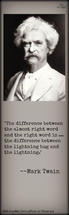 Mark Twain quote.  Writing Tips by Famous Authors @Michael-McClintock-Poet on Pinterest.